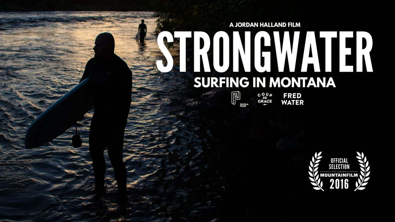 StrongWater - Surfing in Montana