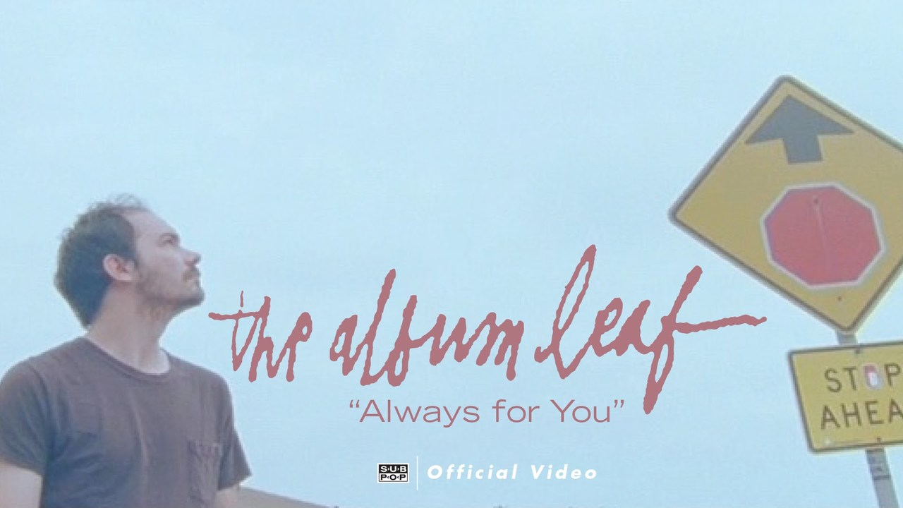 The Album Leaf - Always for You [OFFICIAL VIDEO]