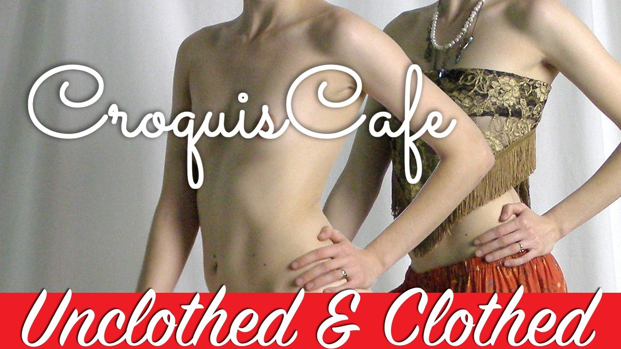 Croquis Cafe Unclothed & Clothed