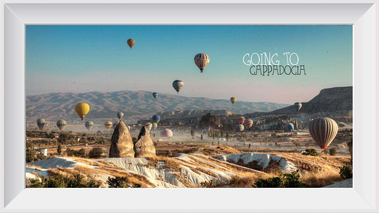 Going To Cappadocia (Turkey)